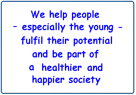 We help people - especially the young - fulfil their potential and be part of a healthier and happier society.
